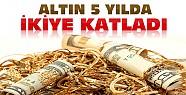 Altın 5 Yılda 254 Milyar lira değerlendi