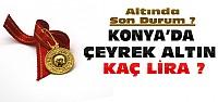 Altın Düşüyor-Konya'da Çeyrek Ne Kadar Oldu?