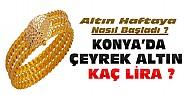 Altın Haftaya Nasıl Başladı? Konya'da Altın Fiyatları ?