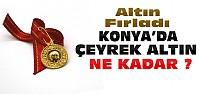 Altın Uçuşa Geçti-Konya'da Çeyrek Kaç Lira?