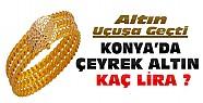 Altın Yine Uçuşa Geçti-Konya'da Altın Fiyatları ?