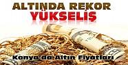 Altında Rekor Yükseliş-Konya'da Altın Fiyatları