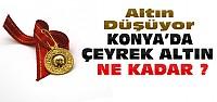 Altında Sert Düşüş-Konya'da Çeyrek Altın Fiyatı?