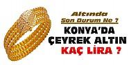 Altında Son Durum-Konya'da Altın Fiyatları
