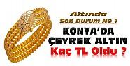 Altında Son Durum-Konya'da Çeyrek Altın Ne Kadar ?