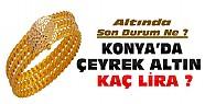 Altında Son Durum-Konya'da çeyrek altın ne kadar oldu ?