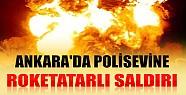 Ankara'da Polisevine Roketatarlı Saldırı
