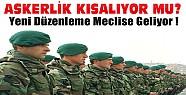Askerlik Kısalıyor mu? Bozdağ: Düzenleme Meclise Gelecek