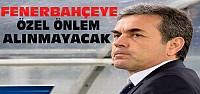 Aykut Kocaman:Fenerbahçeye özel önlem yok