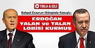Bahçeli Erzurum'da Erdoğan'a yüklendi:Başbakan yalan lobisi kurmuş-VİDEO