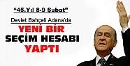 Bahçeli'den Adana'da yeni seçim hesabı