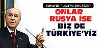 Bahçeli'den Rusya'ya Konya'da Sert Sözler