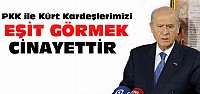 Bahçeli:PKK İle Kürt Kardeşlerimiz Eşit Değil