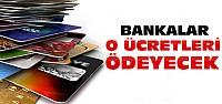 Bankalar Artık O Ücretleri Geri Ödüyor