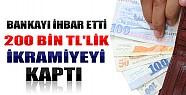 Bankayı İhbar Etti 200 Bin TL'lik İkramiyeyi Kaptı