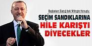 Başbakan Elazığ'da konuştu: Sandıklara Hile Karıştı Diyecekler