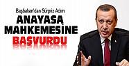Başbakan Erdoğan Anayasa Mahkemesine Başvurdu