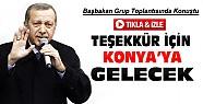 Başbakan Erdoğan Konya'ya Teşekkür İçin Geliyor