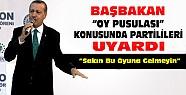Başbakan Erdoğan partilileri uyardı: Sakın bu oyuna gelmeyin
