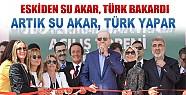 Başbakan Erdoğan:Artık Su Akar Türk Yapar