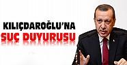 Başbakan Kılıçdaroğlu Hakkında suç duyurusunda bulundu