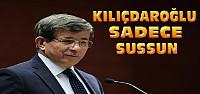 Başbakan:Kılıçdaroğlu Sadece Sussun