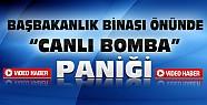 Başbakanlık Binası Önünde Canlı Bomba Etkisiz Hale Getirildi-VİDEO HABER