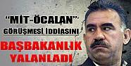 Başbakanlık: Öcalan'la Görüşmedik