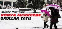 Beklenen Haber Geldi-Konya'da Okullar Tatil