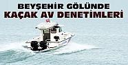 Beyşehir Gölünde kaçak av denetimleri sıklaştırıldı
