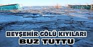 Beyşehir Gölünün Kıyılarını Buz Tuttu