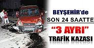 Beyşehir'de Son 24 Saatte 3 Kaza Meydana Geldi