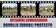 Beyşehirli Çevrecilerden Davullu Zurnalı Protesto!