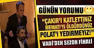 Çakır'ı Katlettiniz Memati'yi Öldürdünüz Polat'ı Yedirmeyiz