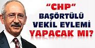 CHP  Başörtülü Vekil Eylemi Yapacak mı ?