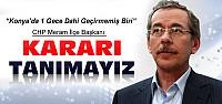 CHP Meram Teşkilatı Abdulatif Şener Kararını...