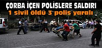 Çorba İçen Polislere Saldırı:1 Ölü 3 Polis Yaralı