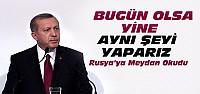 Cumhurbaşkanı Erdoğan'dan Rusya Açıklamaları