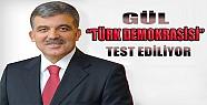 Cumhurbaşkanı Gül: Türk Demokrasisi Test Ediliyor