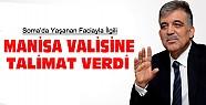 Cumhurbaşkanı Gül'den Manisa Valisine Talimat