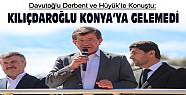 Davutoğlu Derbent ve Hüyük'te Konuştu:Kılıçdaroğlu Konya'ya Gelemedi