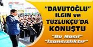 Davutoğlu Ilgın ve Tuzlukçu'da konuştu