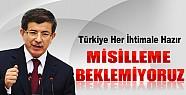 Davutoğlu: Suriye'den Misilleme Beklemiyoruz