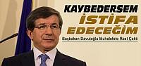 Davutoğlu'ndan Muhalefete İstifa Resti