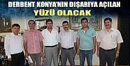 Derbent Konya'nın Dışarıya Açılan Yüzü Olacak
