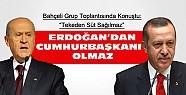Devlet Bahçeli: Herkes Cumhurbaşkanı Olur Erdoğan Olamaz