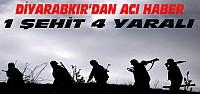 Diyarbakır'dan Çatışma-Şehit Haberi