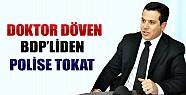 Doktor Döven BDP'liden Polise Tokat!