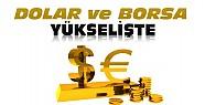 Dolar ve Borsa Yükseliyor