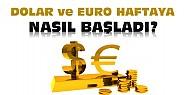 Dolar ve Euro Haftaya Nasıl Başladı ?